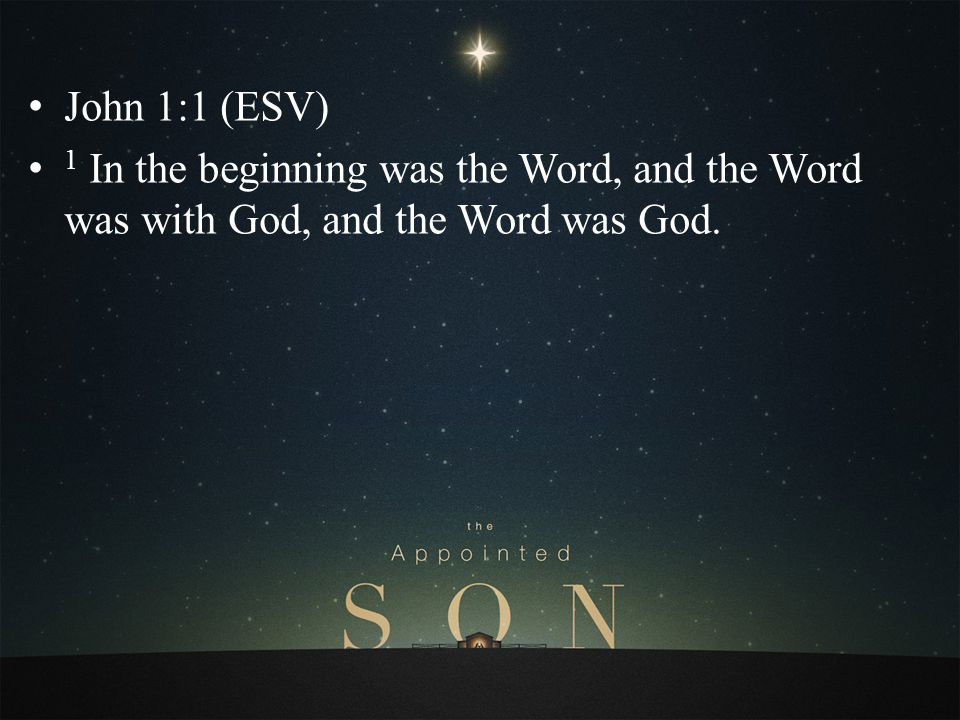 John 1:1 (ESV) 1 In the beginning was the Word, and the Word was with God, and the Word was God.