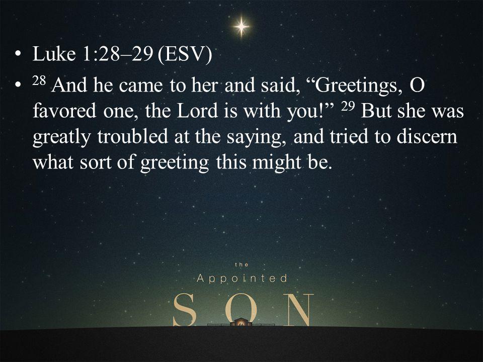 Luke 1:28–29 (ESV)
