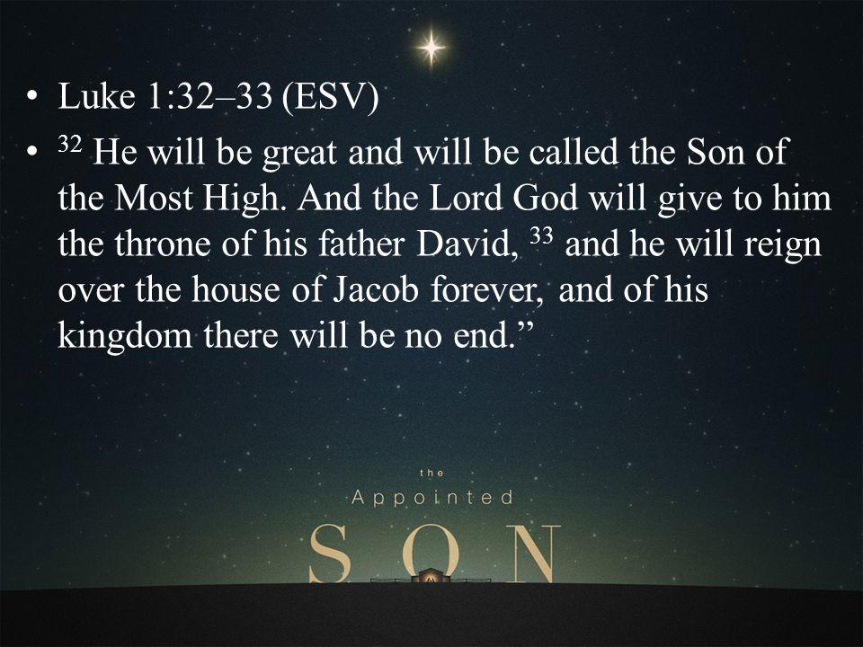 Luke 1:32–33 (ESV)
