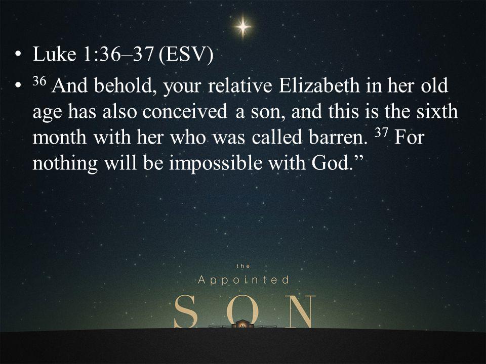 Luke 1:36–37 (ESV)