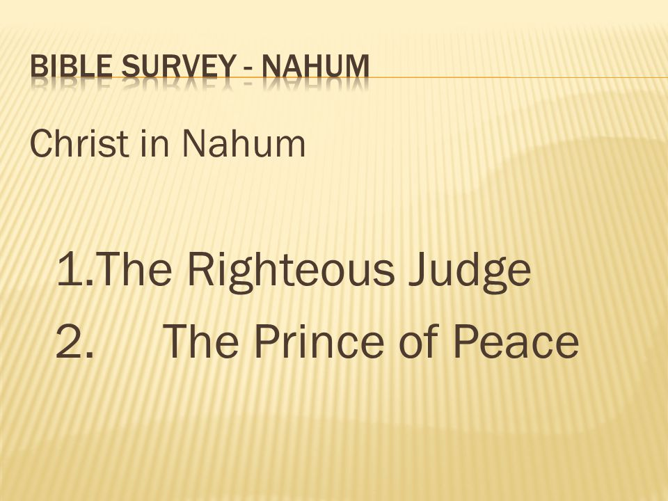 1. The Righteous Judge 2. The Prince of Peace Christ in Nahum