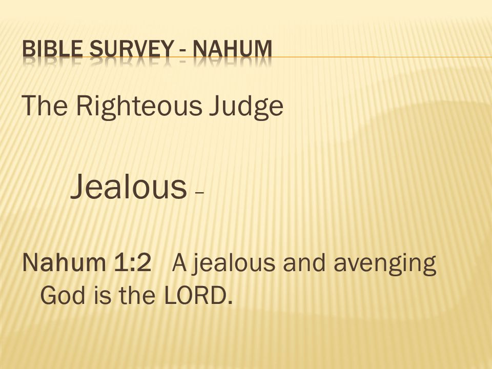 The Righteous Judge Nahum 1:2 A jealous and avenging God is the LORD.
