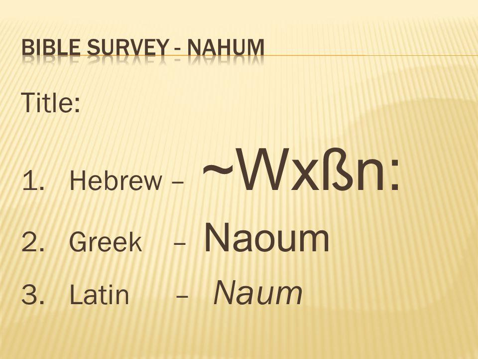 Title: 1. Hebrew – ~Wxßn: 2. Greek – Naoum 3. Latin – Naum