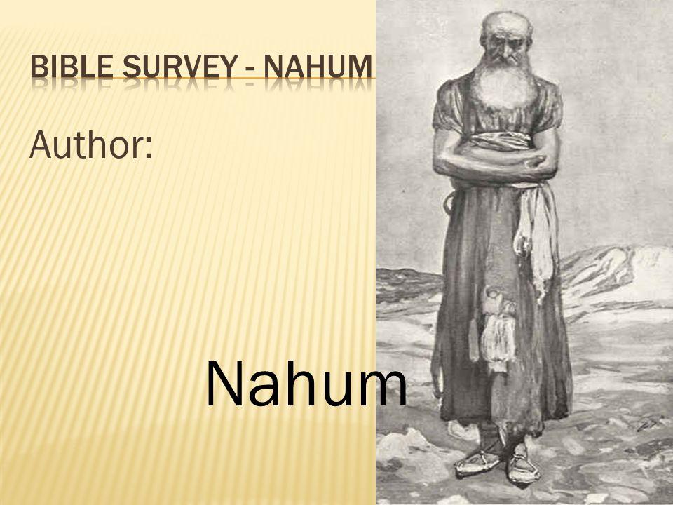 Bible survey - nahum Author: Nahum