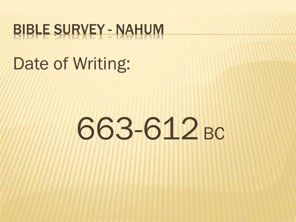 Bible survey - nahum Date of Writing: 663-612 BC