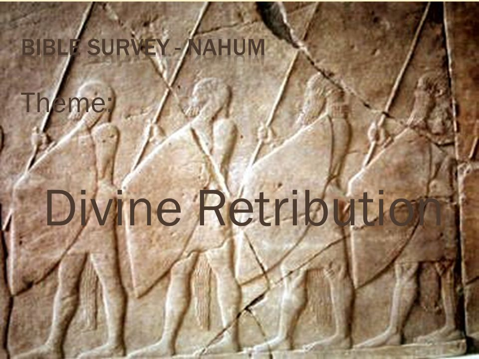 Bible survey - nahum Theme: Divine Retribution