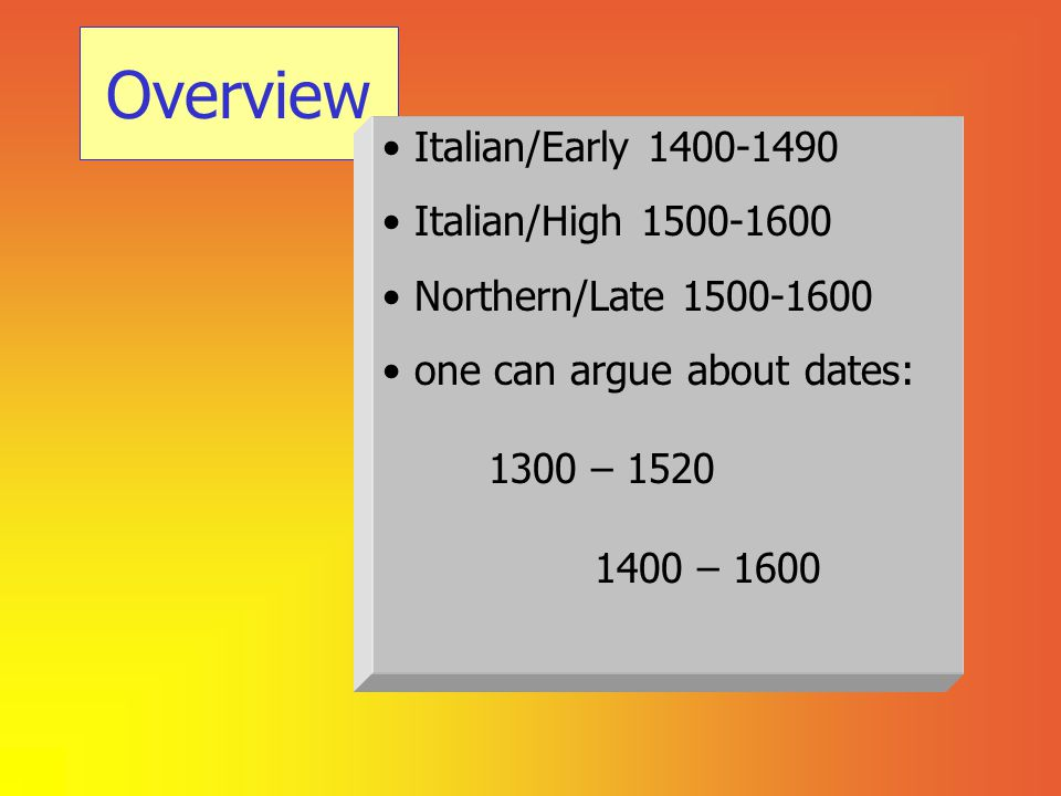 Overview Italian/Early 1400-1490 Italian/High 1500-1600