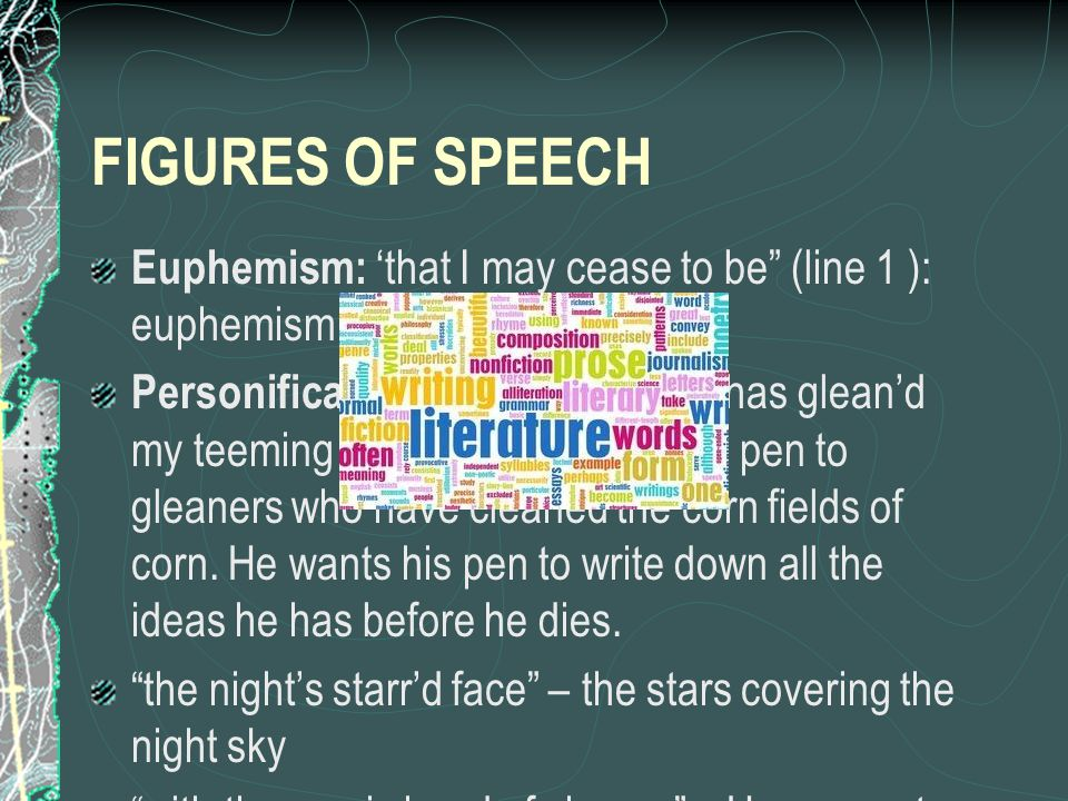 FIGURES OF SPEECH Euphemism: 'that I may cease to be (line 1 ): euphemism for death.