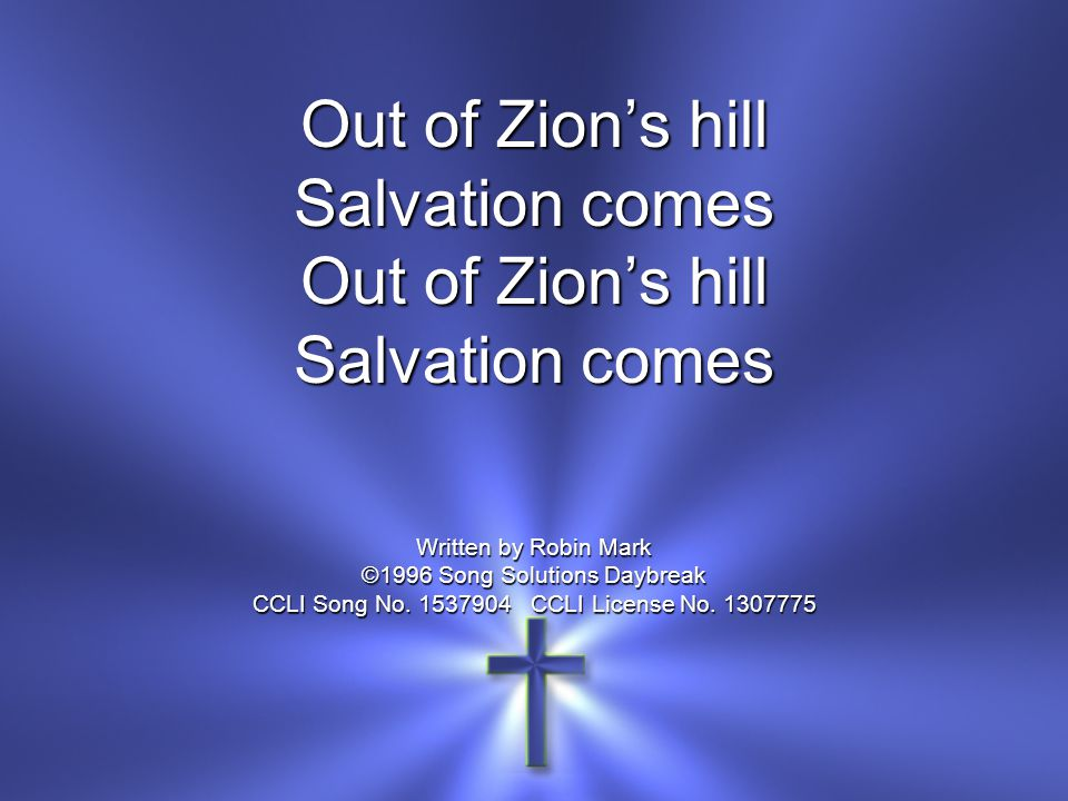 Out of Zion's hill Salvation comes Written by Robin Mark