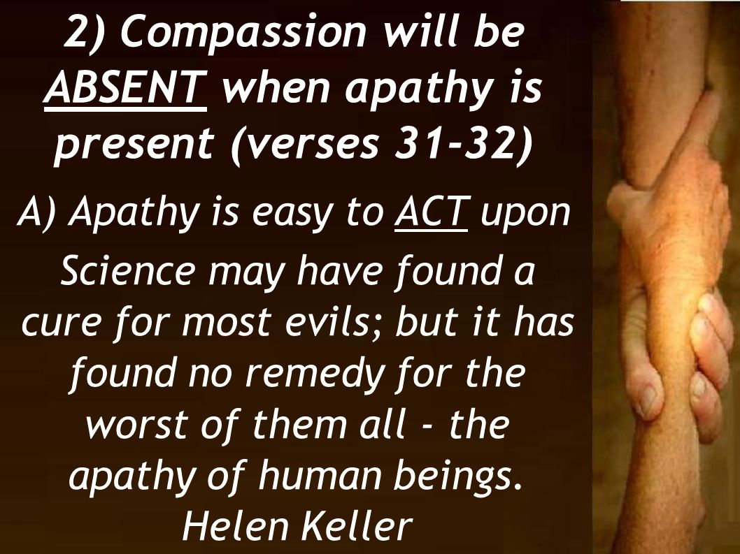 2) Compassion will be ABSENT when apathy is present (verses 31-32)