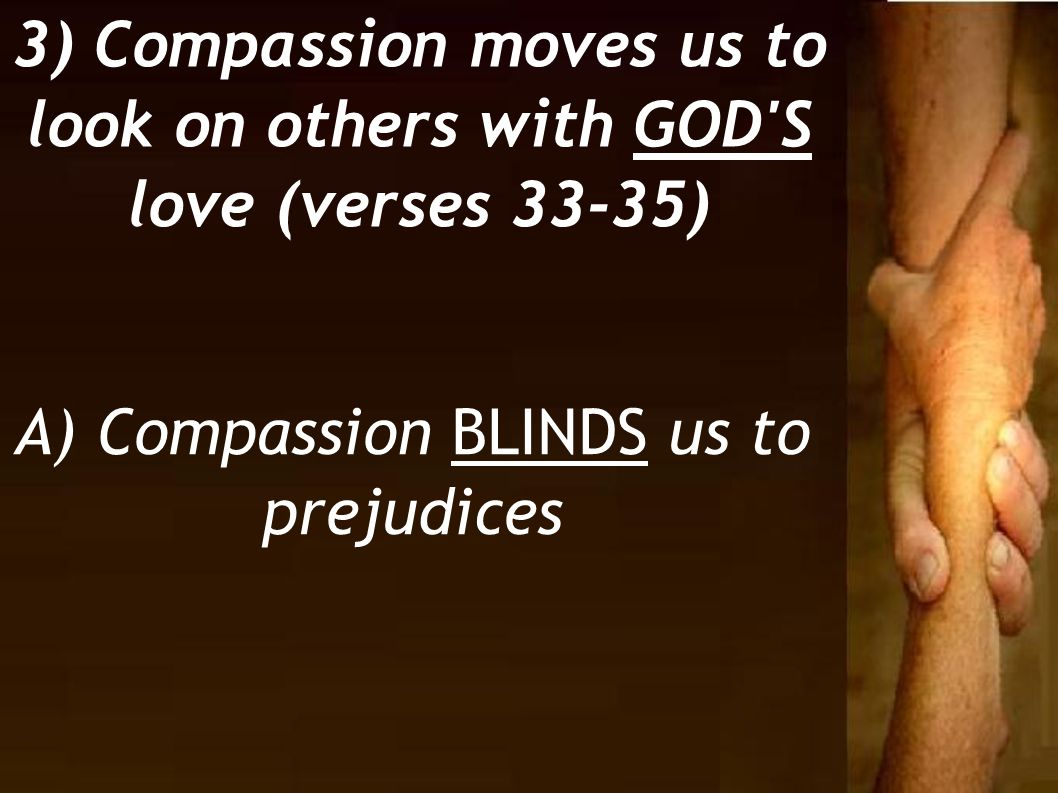A) Compassion BLINDS us to prejudices