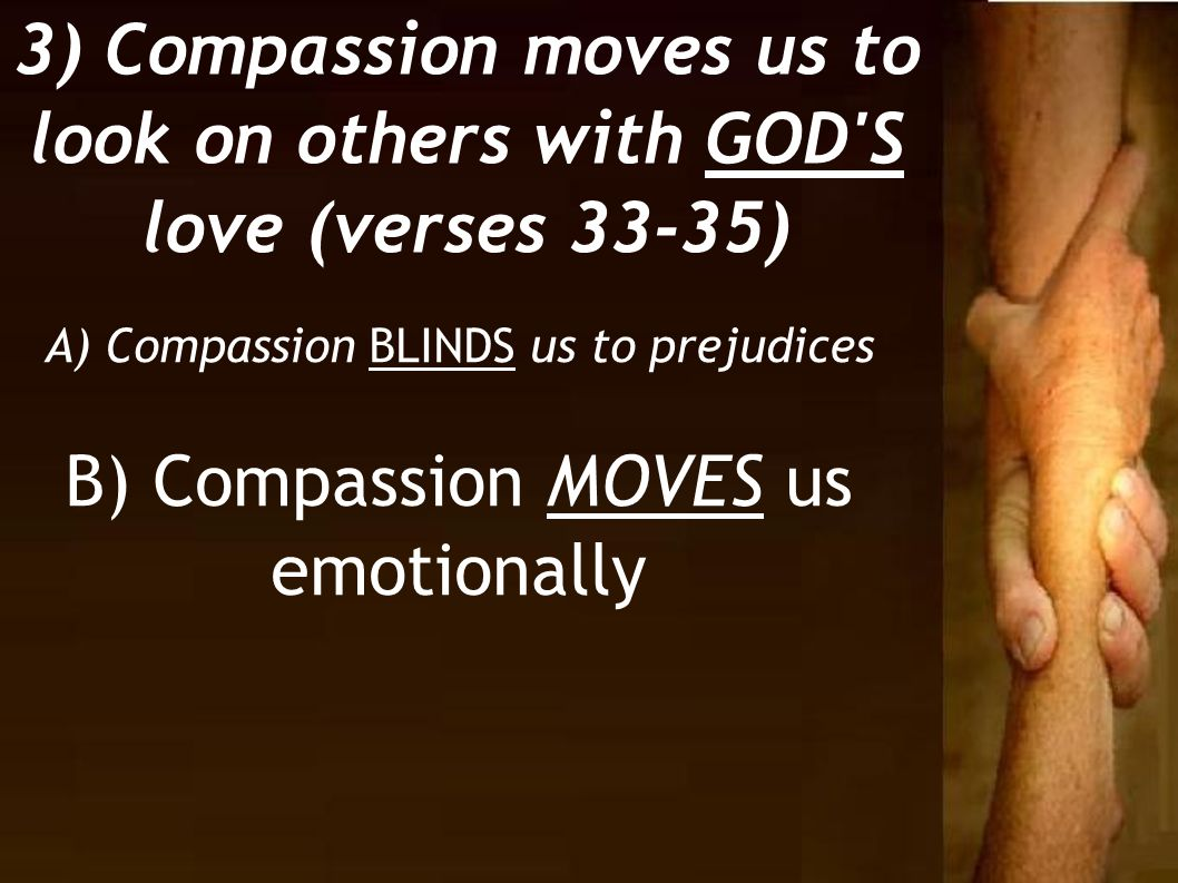 B) Compassion MOVES us emotionally