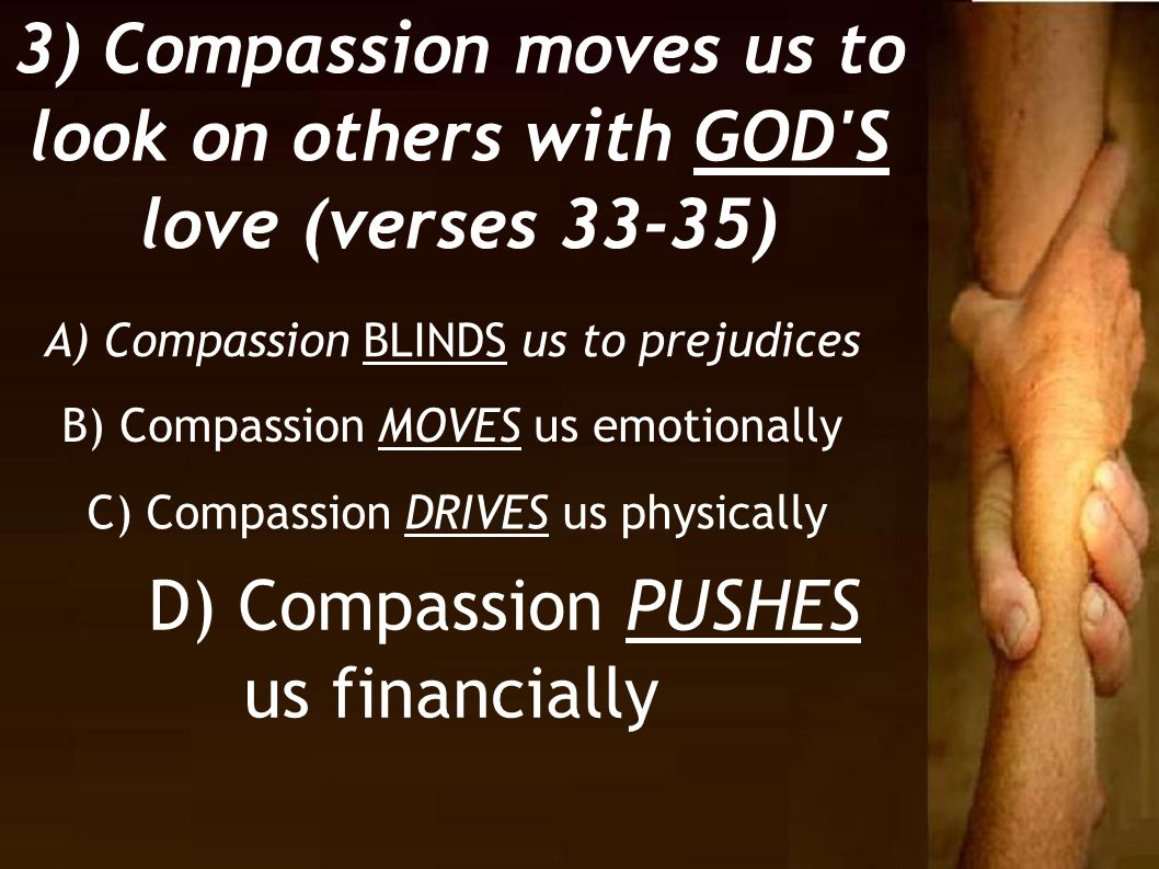 D) Compassion PUSHES us financially