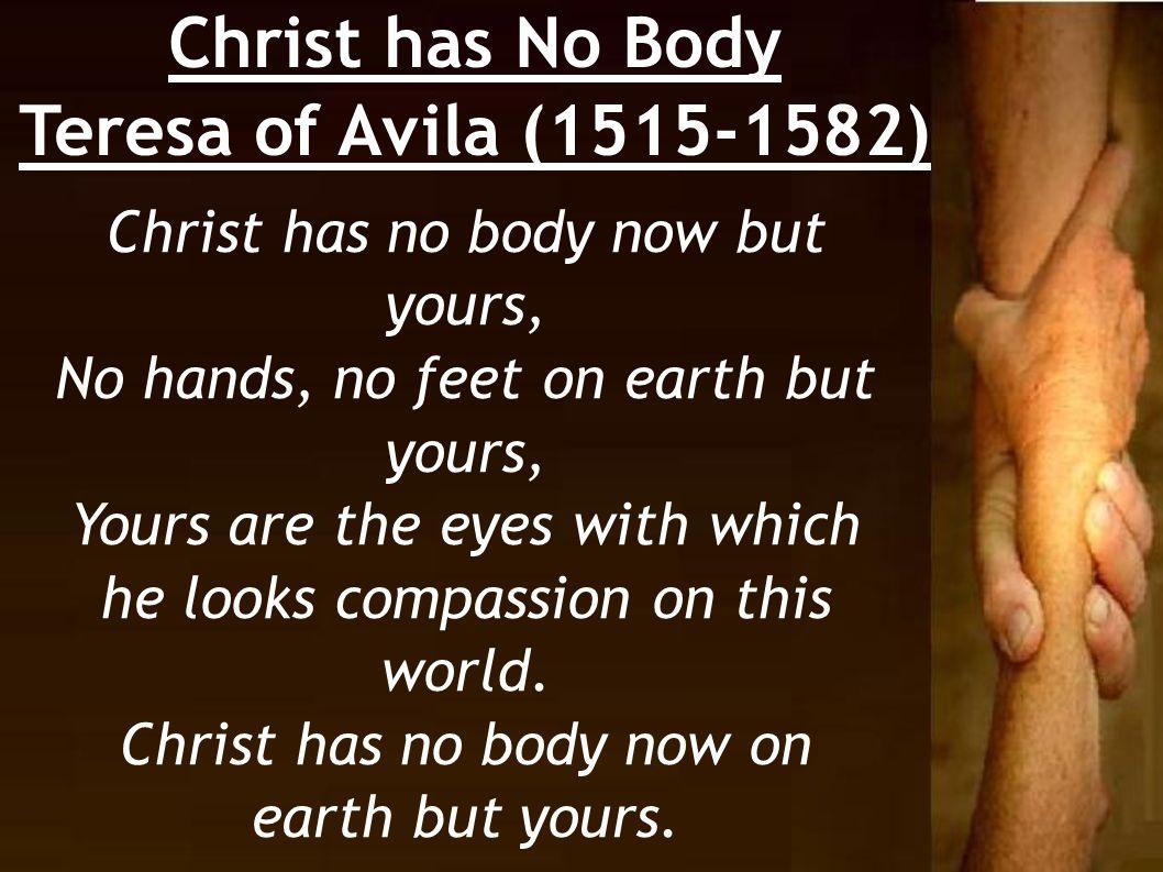 Christ has No Body Teresa of Avila (1515-1582)