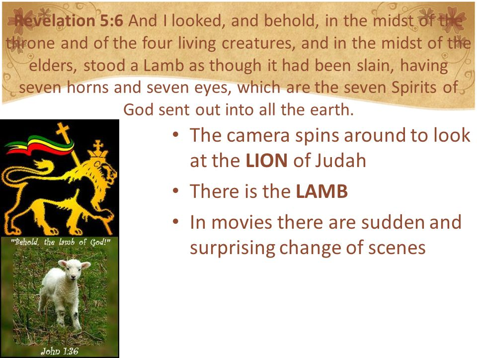 The camera spins around to look at the LION of Judah There is the LAMB