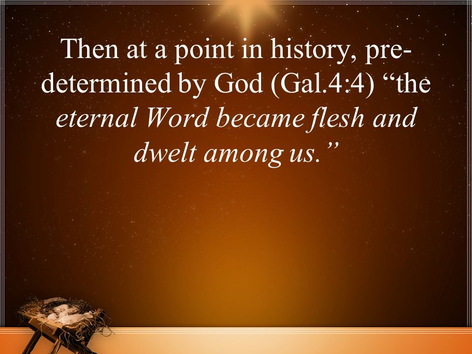 Then at a point in history, pre-determined by God (Gal