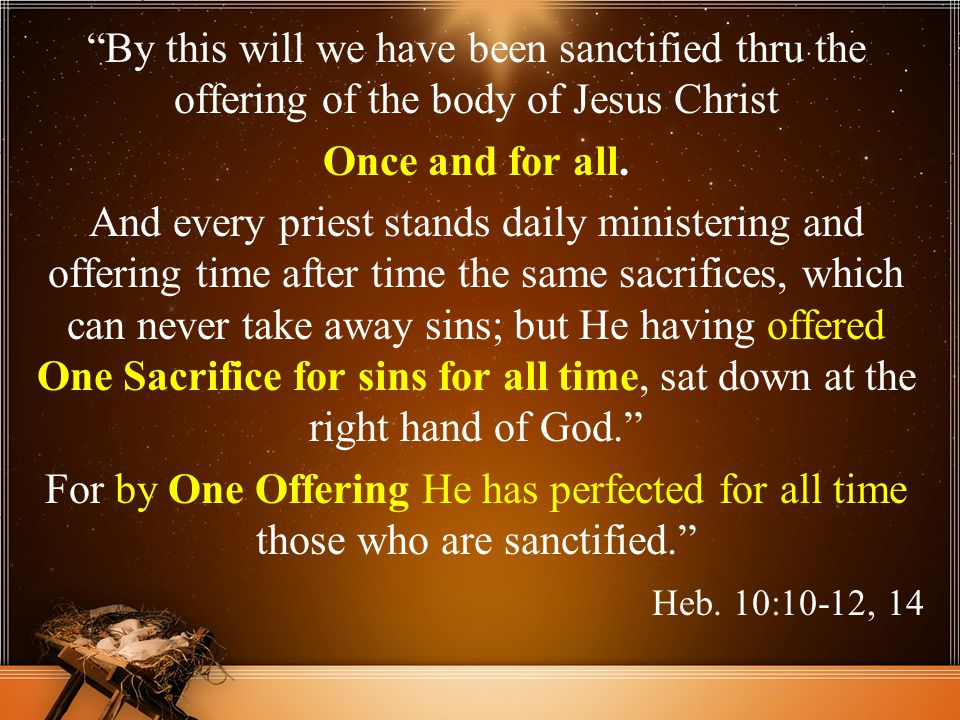 By this will we have been sanctified thru the offering of the body of Jesus Christ