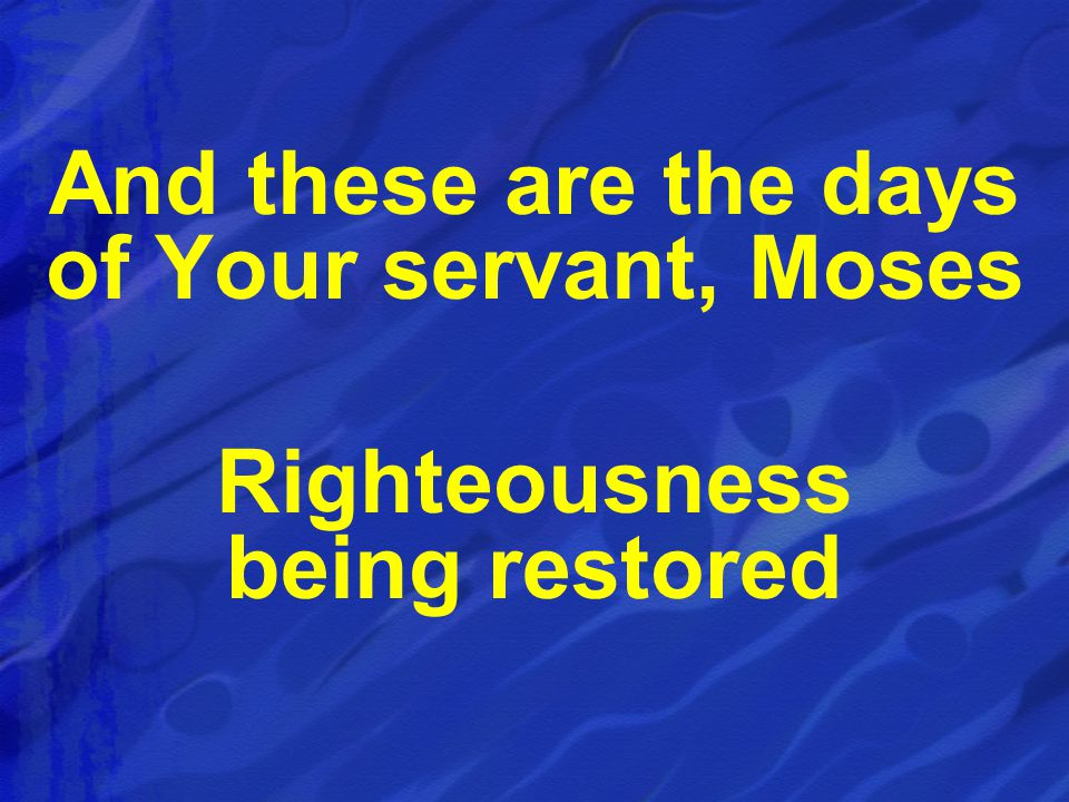 And these are the days of Your servant, Moses