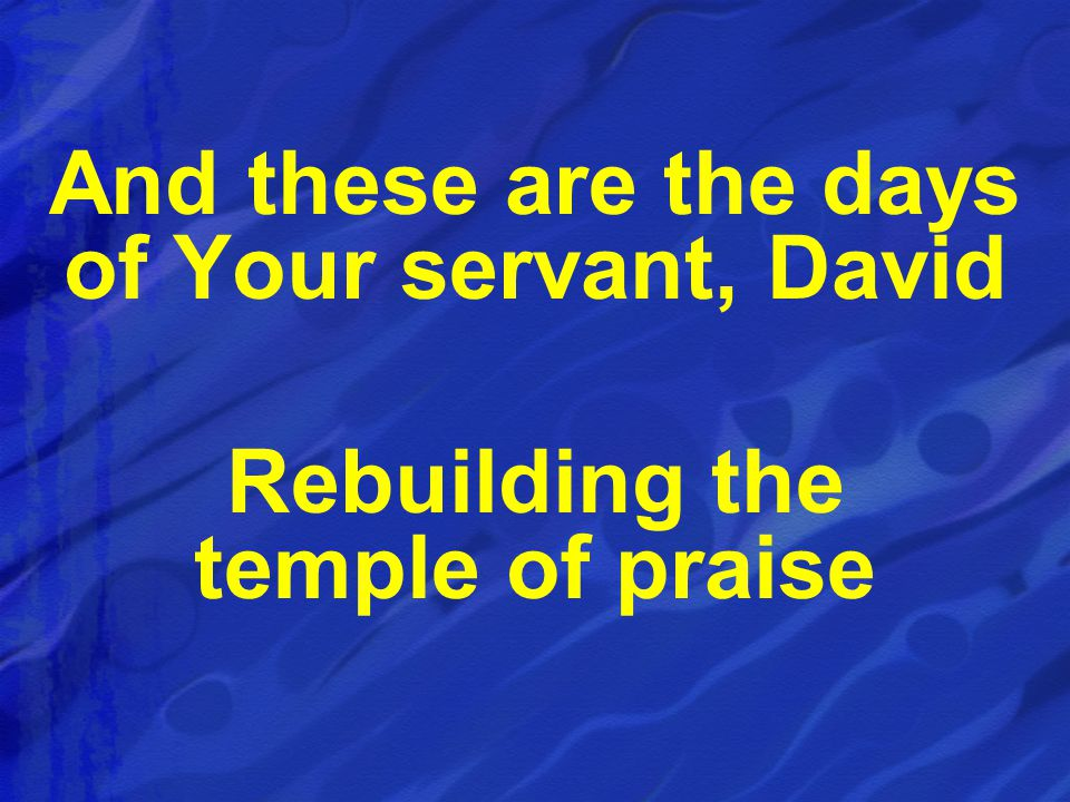 And these are the days of Your servant, David