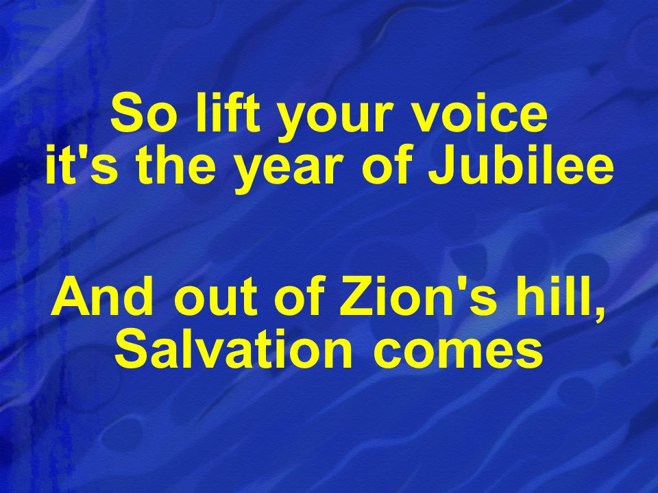 So lift your voice it s the year of Jubilee