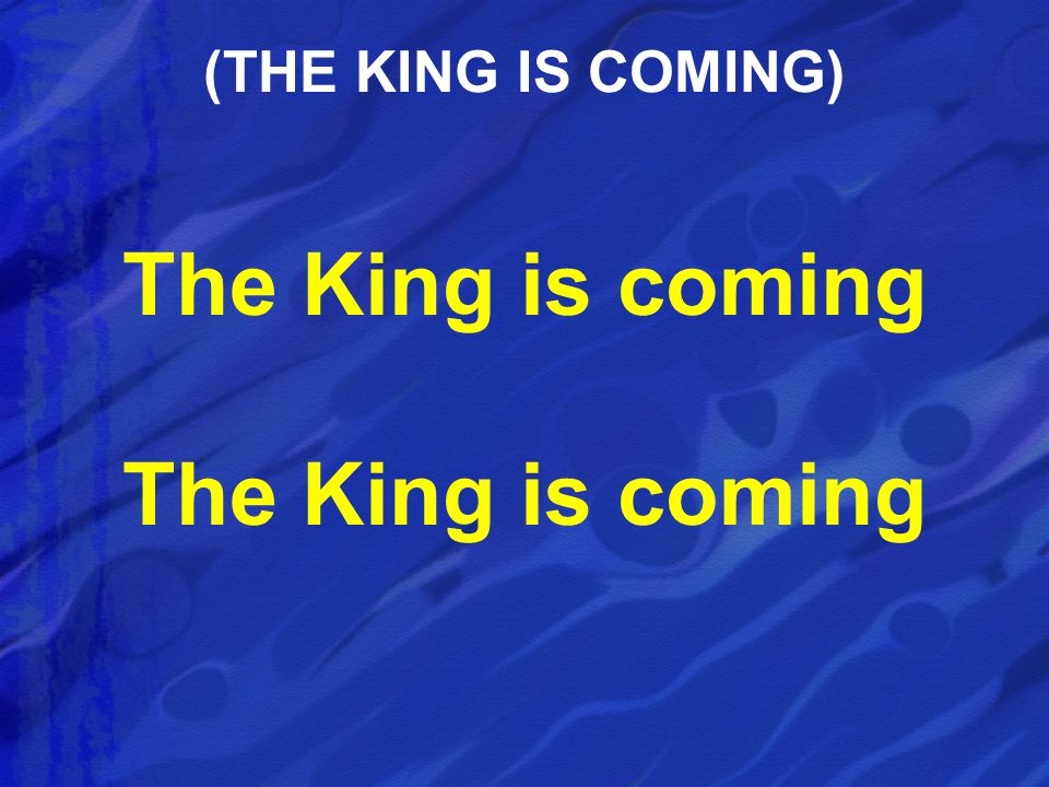 (THE KING IS COMING) The King is coming