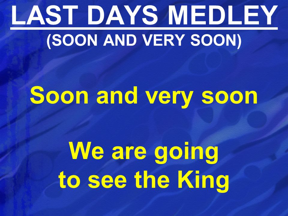 LAST DAYS MEDLEY (SOON AND VERY SOON)