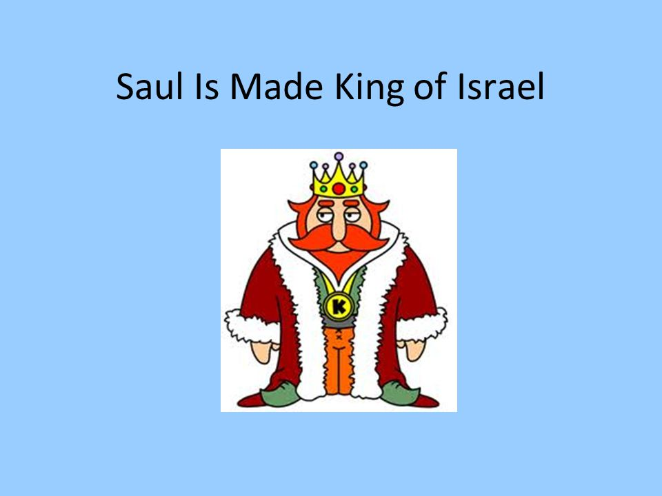Saul Is Made King of Israel