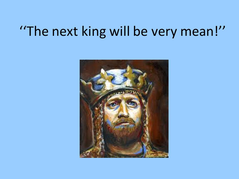 ''The next king will be very mean!''