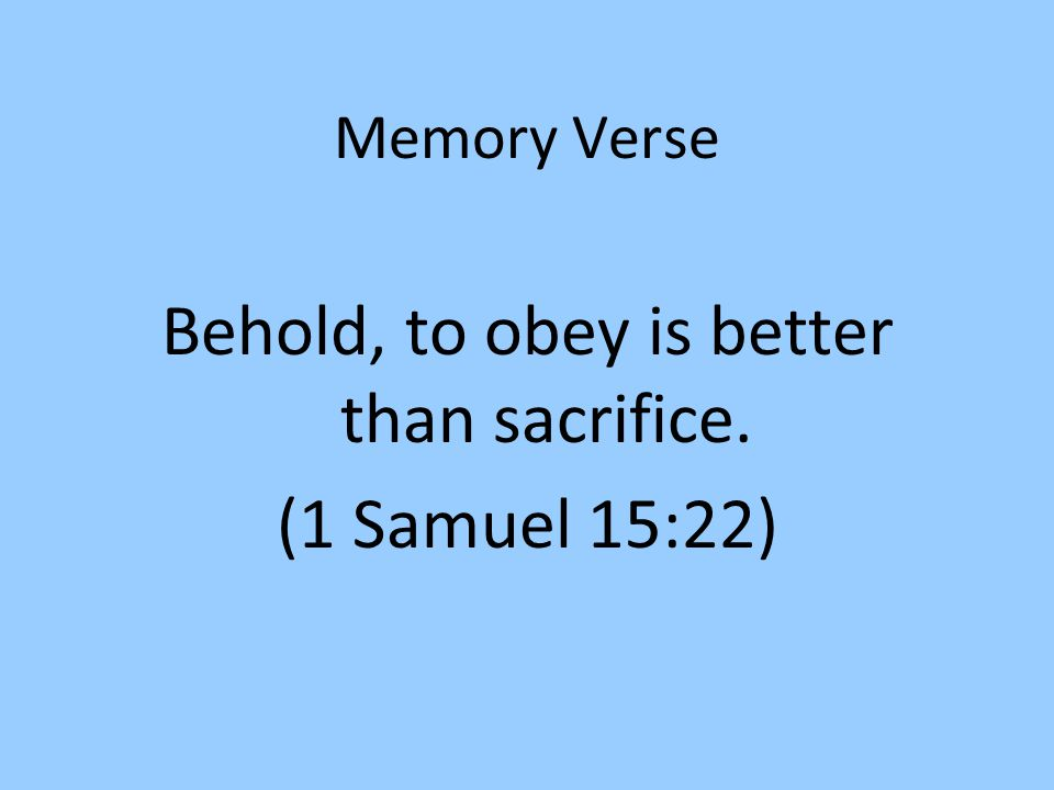 Behold, to obey is better than sacrifice.