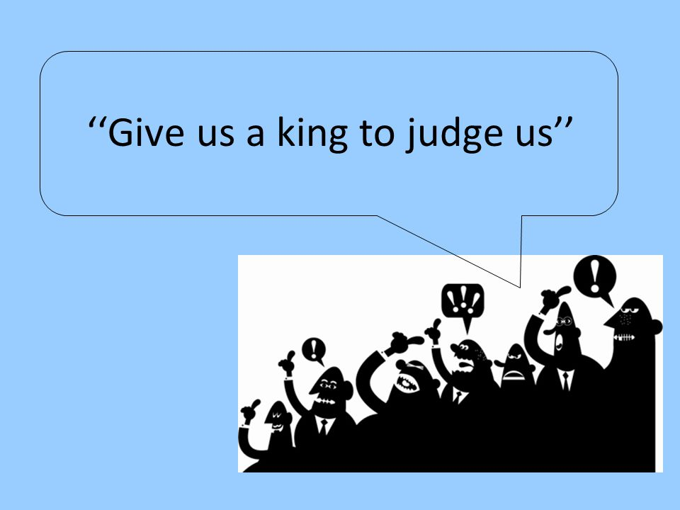 ''Give us a king to judge us''
