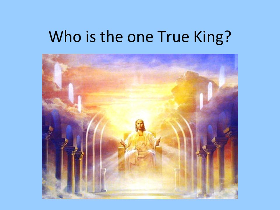 Who is the one True King