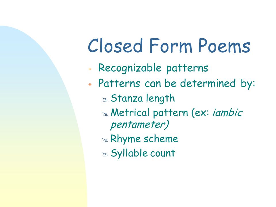 Closed Form Poems Recognizable patterns Patterns can be determined by: