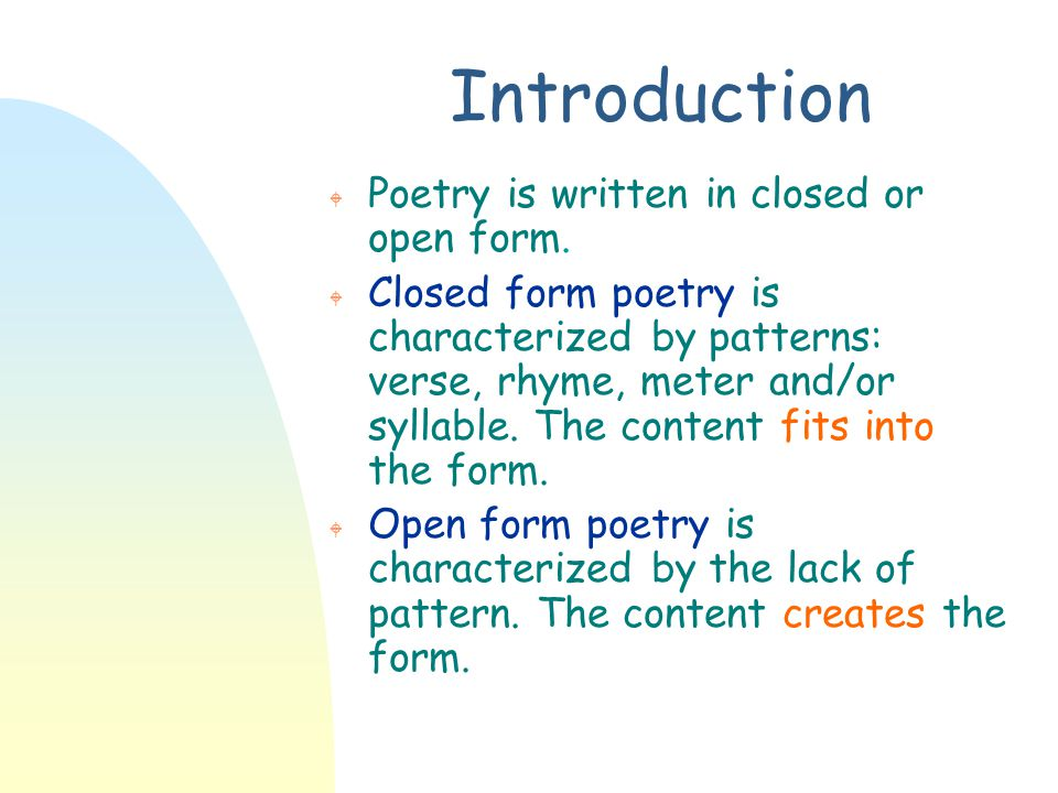 Introduction Poetry is written in closed or open form.