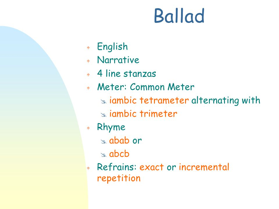 Ballad English Narrative 4 line stanzas Meter: Common Meter