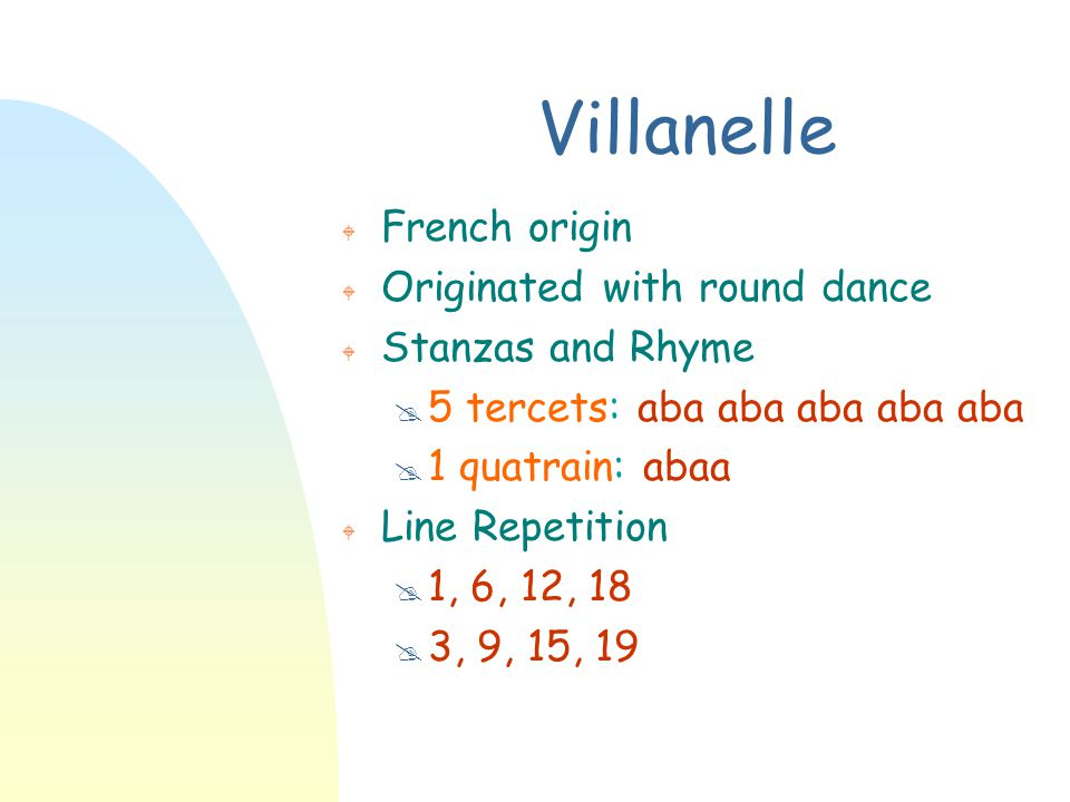 Villanelle French origin Originated with round dance Stanzas and Rhyme