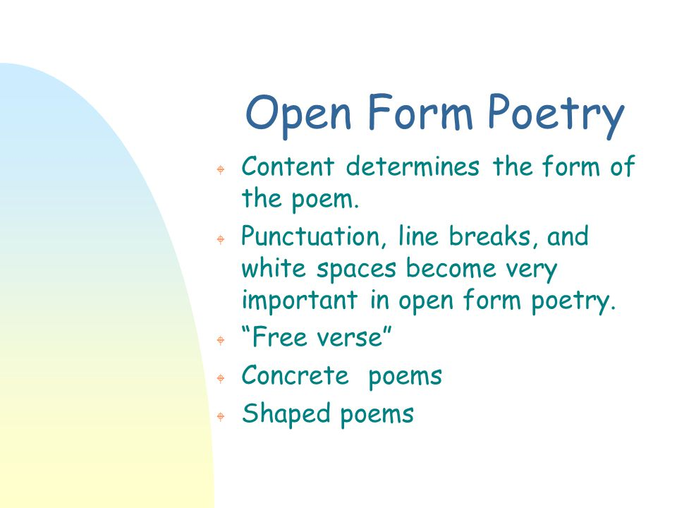 Open Form Poetry Content determines the form of the poem.