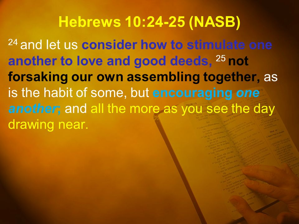 Hebrews 10:24-25 (NASB)