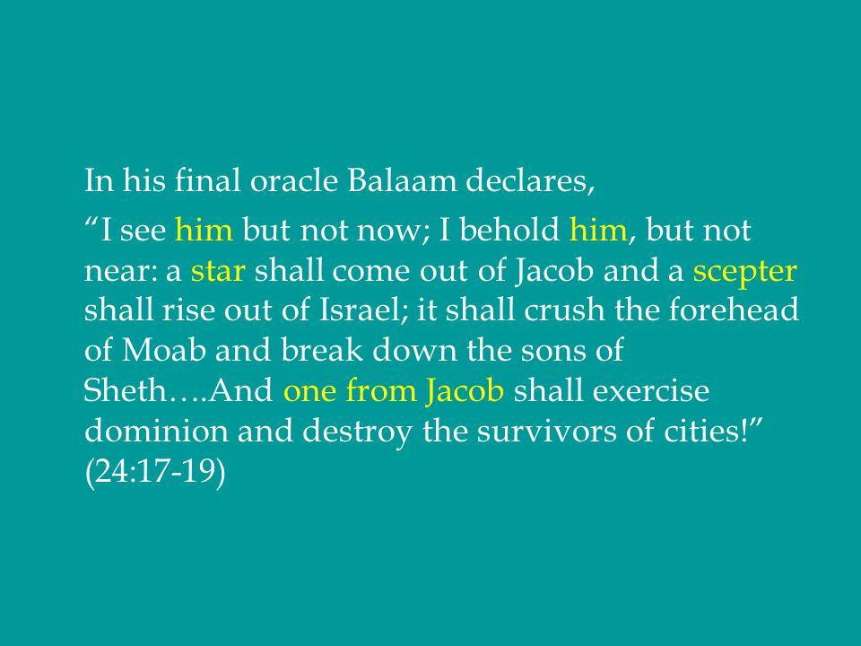 In his final oracle Balaam declares,