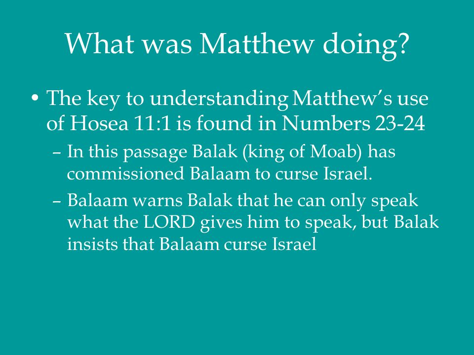What was Matthew doing The key to understanding Matthew's use of Hosea 11:1 is found in Numbers 23-24.