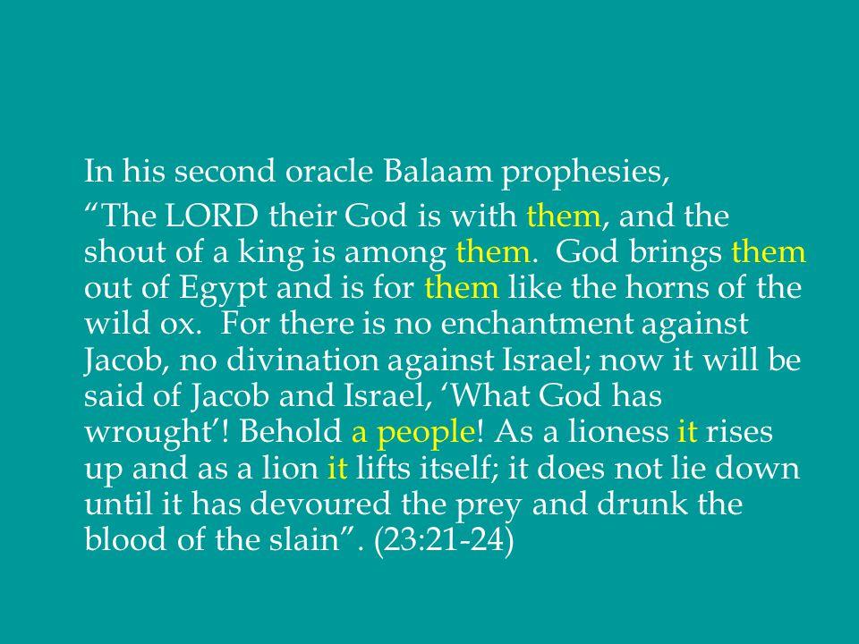In his second oracle Balaam prophesies,