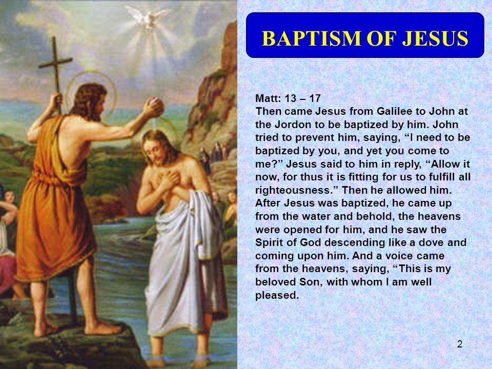 BAPTISM OF JESUS Matt: 13 – 17