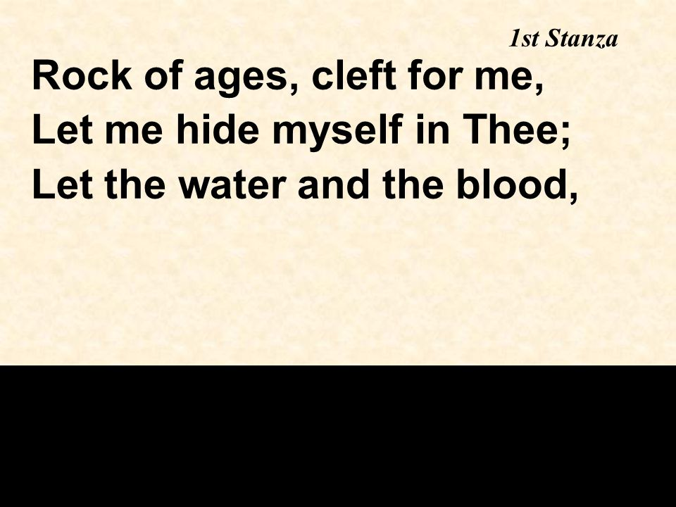 Rock of ages, cleft for me, Let me hide myself in Thee;