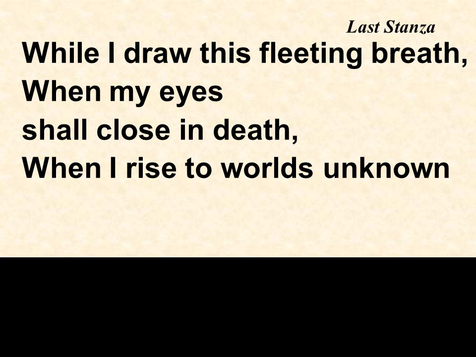 While I draw this fleeting breath, When my eyes shall close in death,