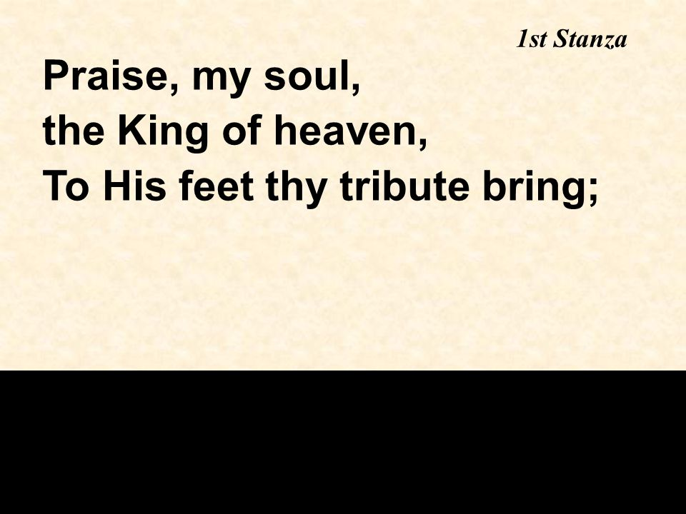 To His feet thy tribute bring;