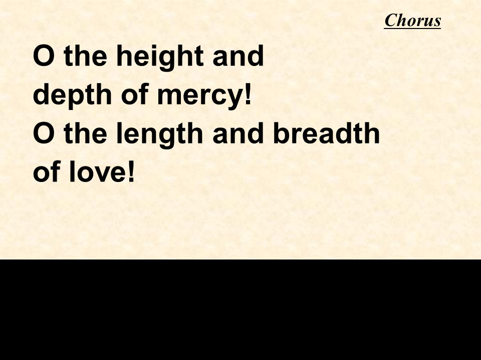 O the length and breadth of love!