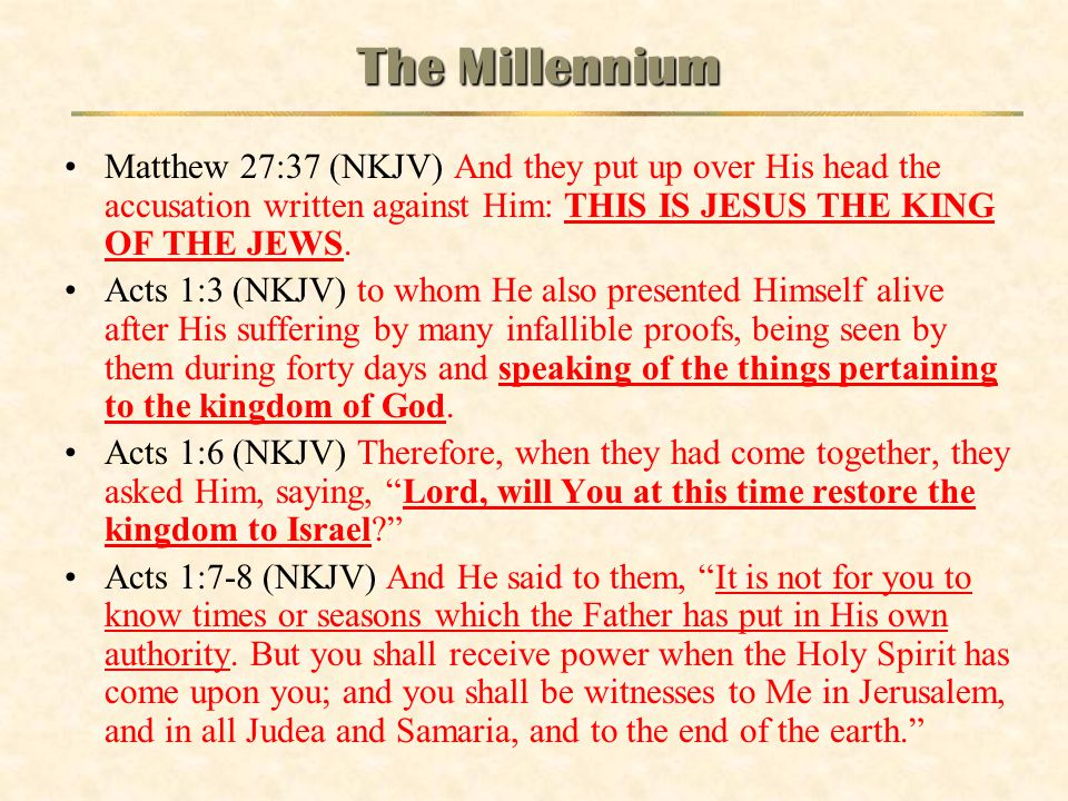 The Millennium Matthew 27:37 (NKJV) And they put up over His head the accusation written against Him: THIS IS JESUS THE KING OF THE JEWS.