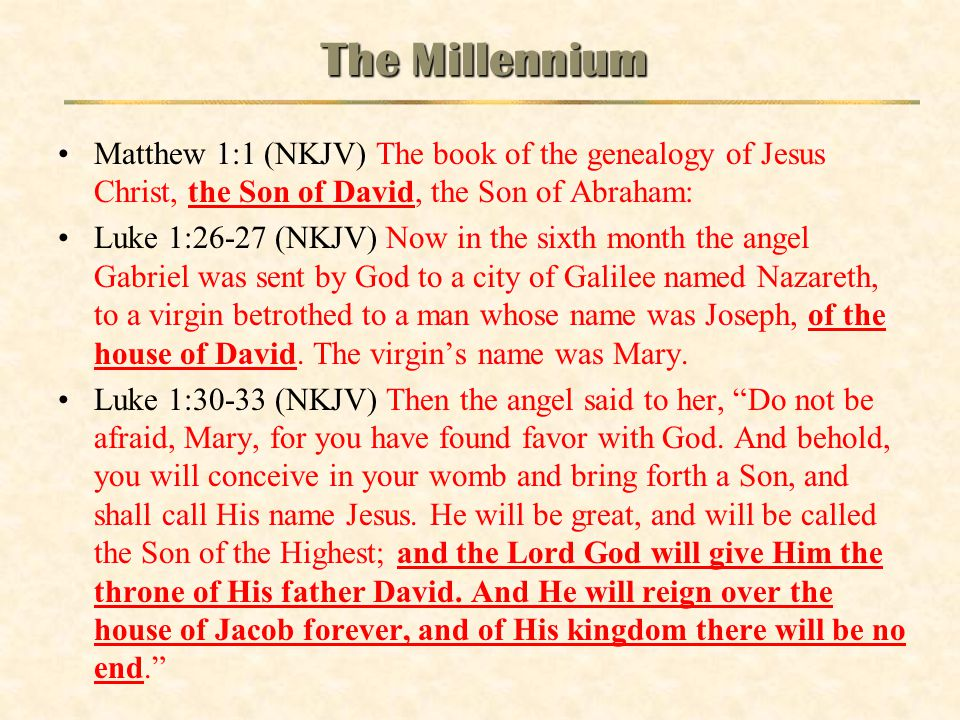 The Millennium Matthew 1:1 (NKJV) The book of the genealogy of Jesus Christ, the Son of David, the Son of Abraham: