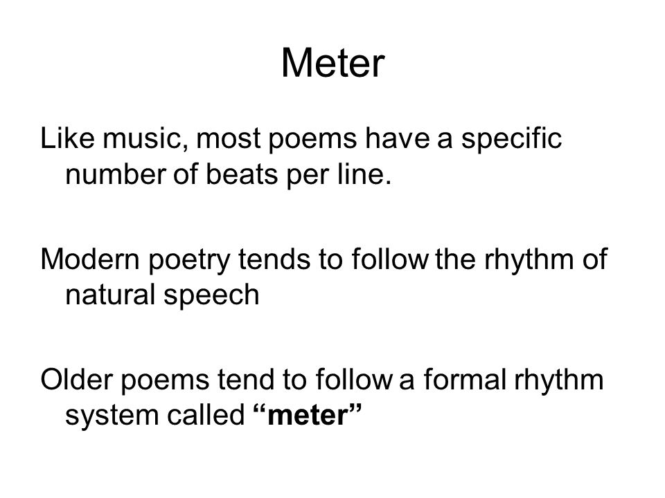 Meter Like music, most poems have a specific number of beats per line.
