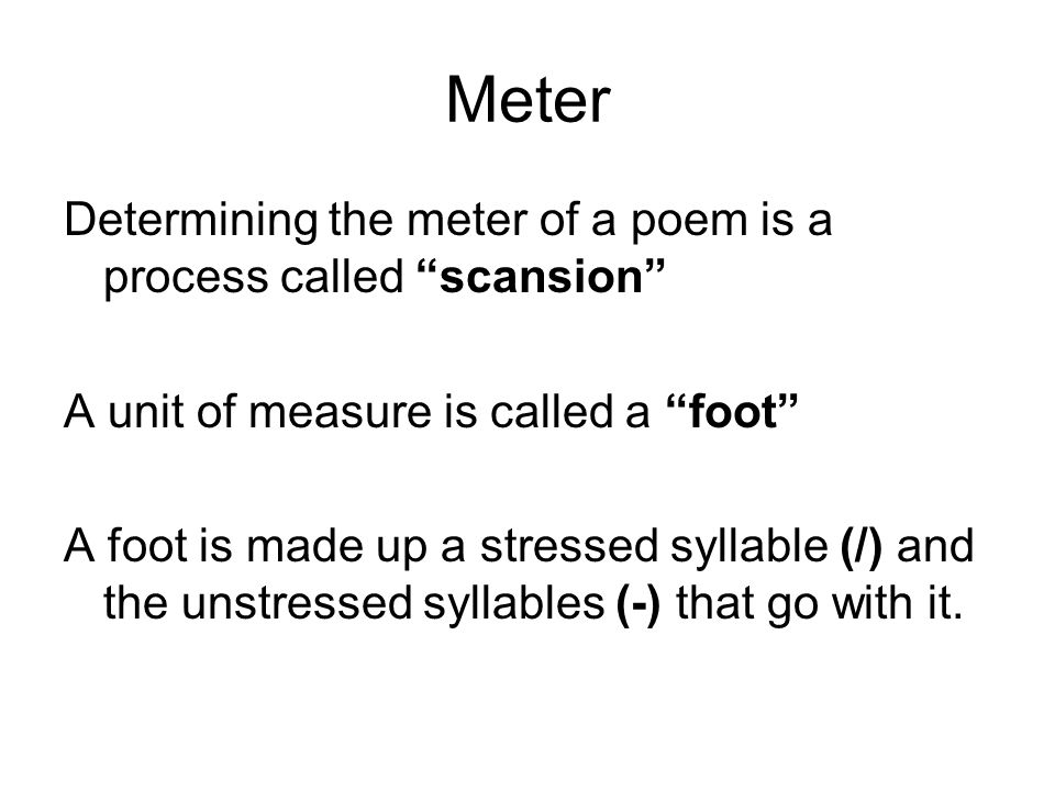 Meter Determining the meter of a poem is a process called scansion