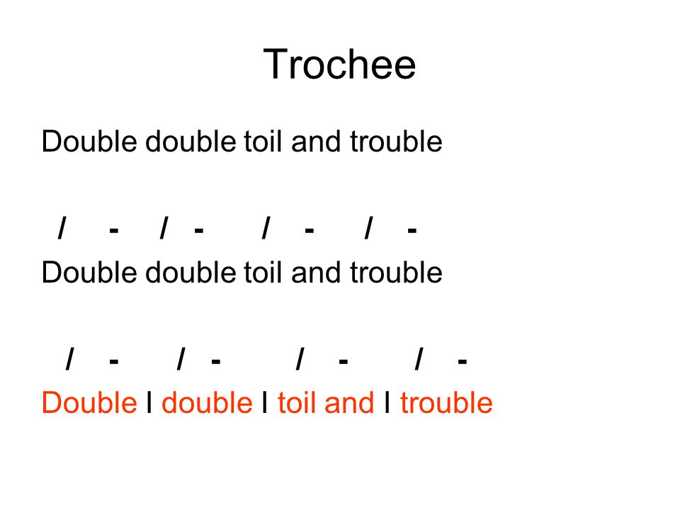 Trochee Double double toil and trouble / - / - / - / - / - / - / - / -